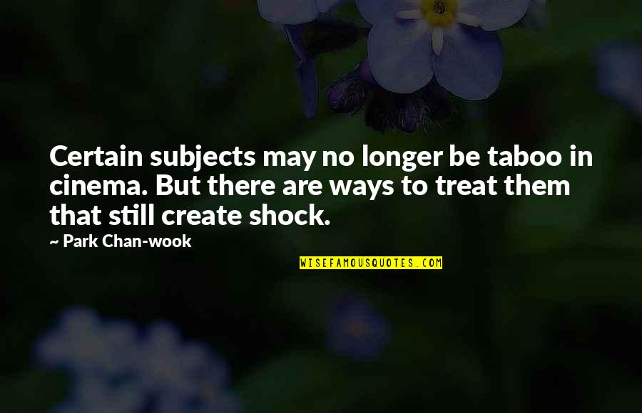 Friends Don't Last Quotes By Park Chan-wook: Certain subjects may no longer be taboo in