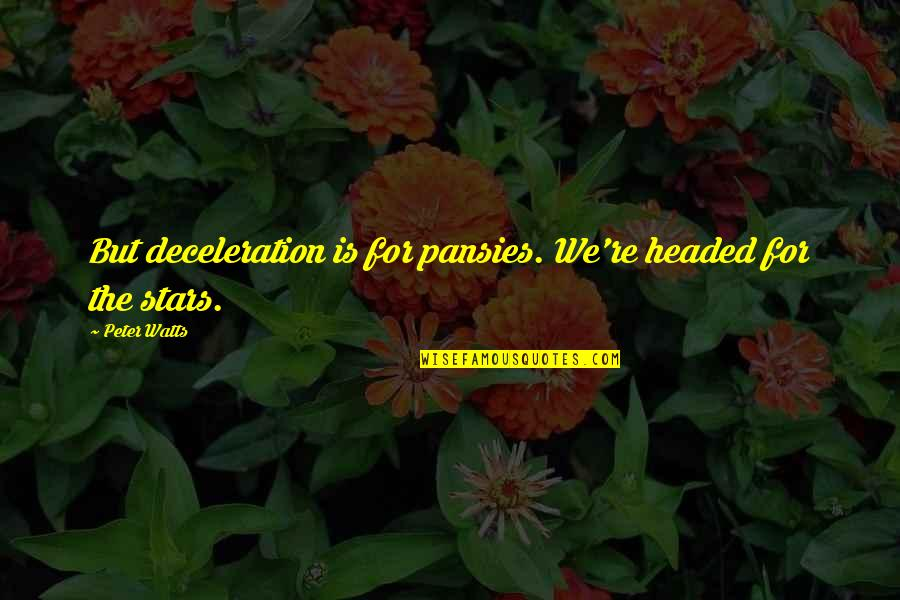 Friends Don't Last Quotes By Peter Watts: But deceleration is for pansies. We're headed for