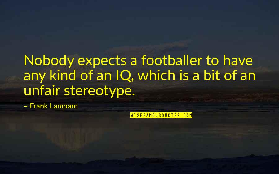 Friends Giving Bad Advice Quotes By Frank Lampard: Nobody expects a footballer to have any kind