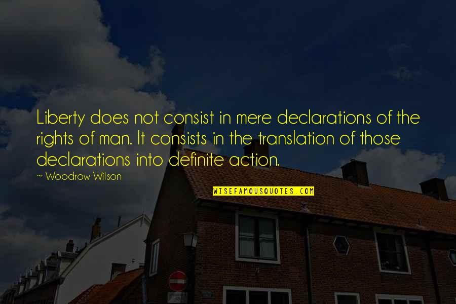 Friends Giving Bad Advice Quotes By Woodrow Wilson: Liberty does not consist in mere declarations of