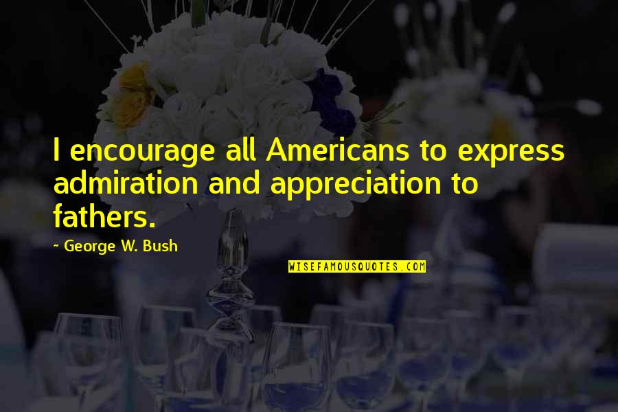 Friends Growing Closer Quotes By George W. Bush: I encourage all Americans to express admiration and
