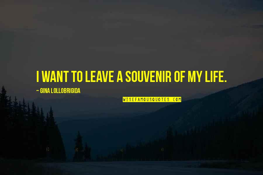Friends Growing Closer Quotes By Gina Lollobrigida: I want to leave a souvenir of my