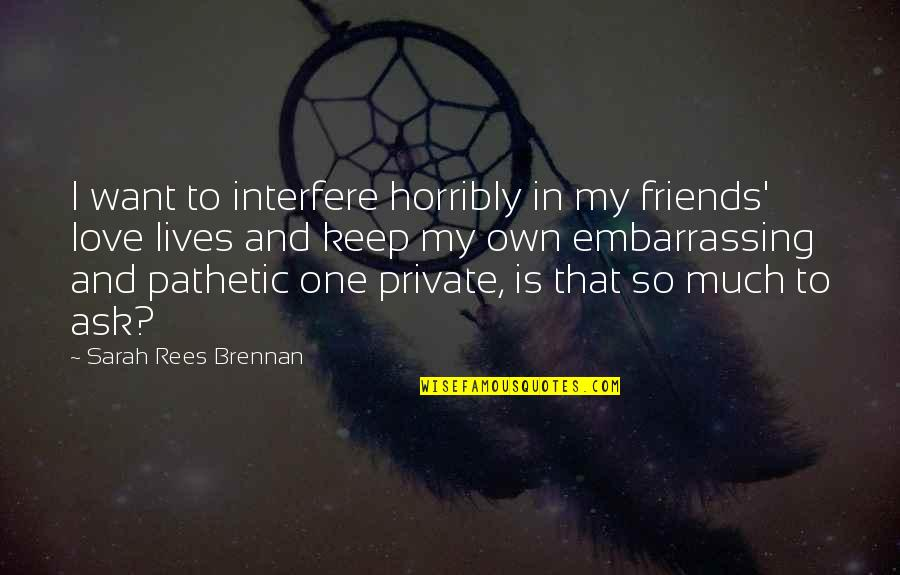 Friends Interfere Quotes By Sarah Rees Brennan: I want to interfere horribly in my friends'