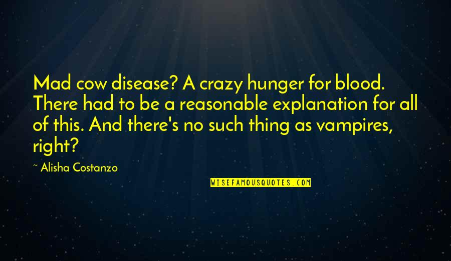 Friends Leaving You For A Boyfriend Quotes By Alisha Costanzo: Mad cow disease? A crazy hunger for blood.