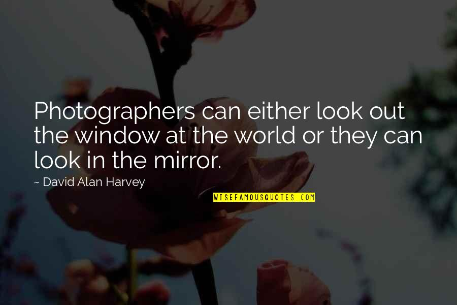 Friends Leaving You For A Boyfriend Quotes By David Alan Harvey: Photographers can either look out the window at