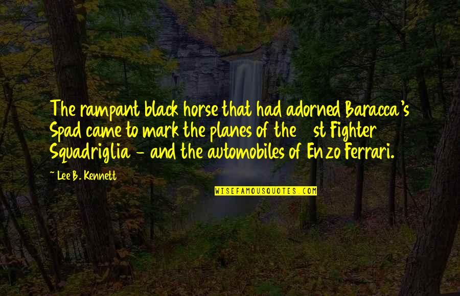 Friends Leaving You For A Boyfriend Quotes By Lee B. Kennett: The rampant black horse that had adorned Baracca's