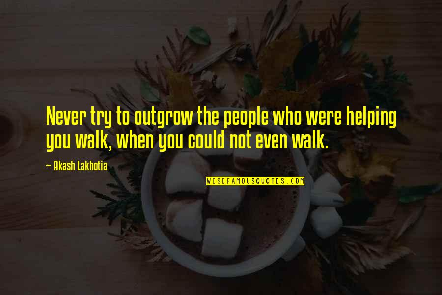 Friends Love Life Quotes By Akash Lakhotia: Never try to outgrow the people who were