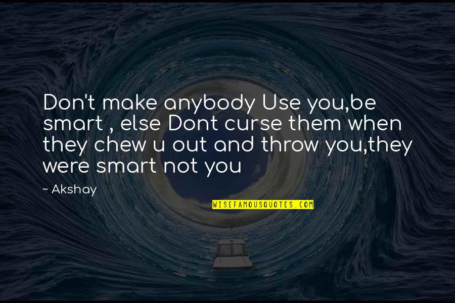Friends Love Life Quotes By Akshay: Don't make anybody Use you,be smart , else