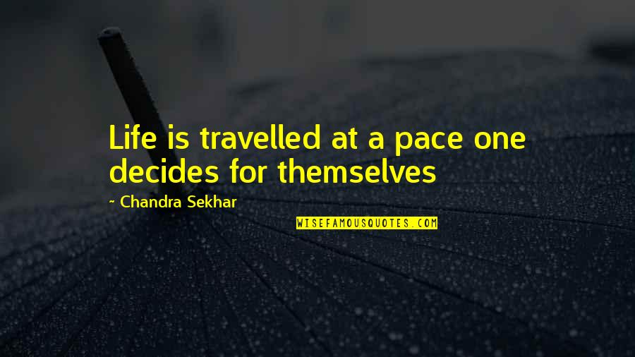 Friends Love Life Quotes By Chandra Sekhar: Life is travelled at a pace one decides