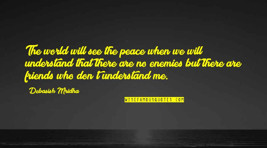 Friends Love Life Quotes By Debasish Mridha: The world will see the peace when we