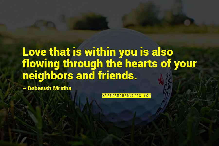 Friends Love Life Quotes By Debasish Mridha: Love that is within you is also flowing