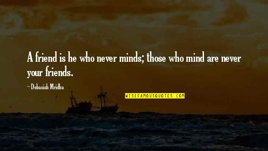 Friends Love Life Quotes By Debasish Mridha: A friend is he who never minds; those