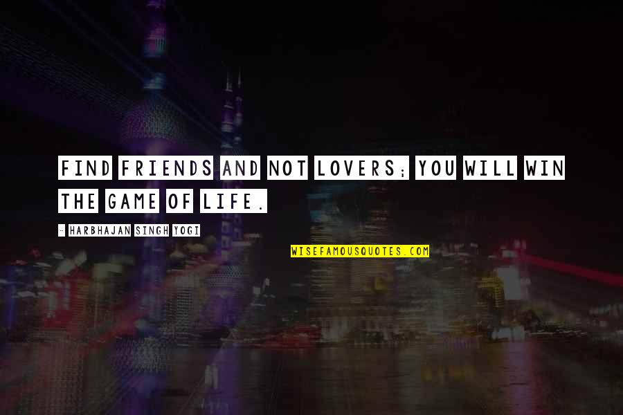 Friends Love Life Quotes By Harbhajan Singh Yogi: Find friends and not lovers; you will win