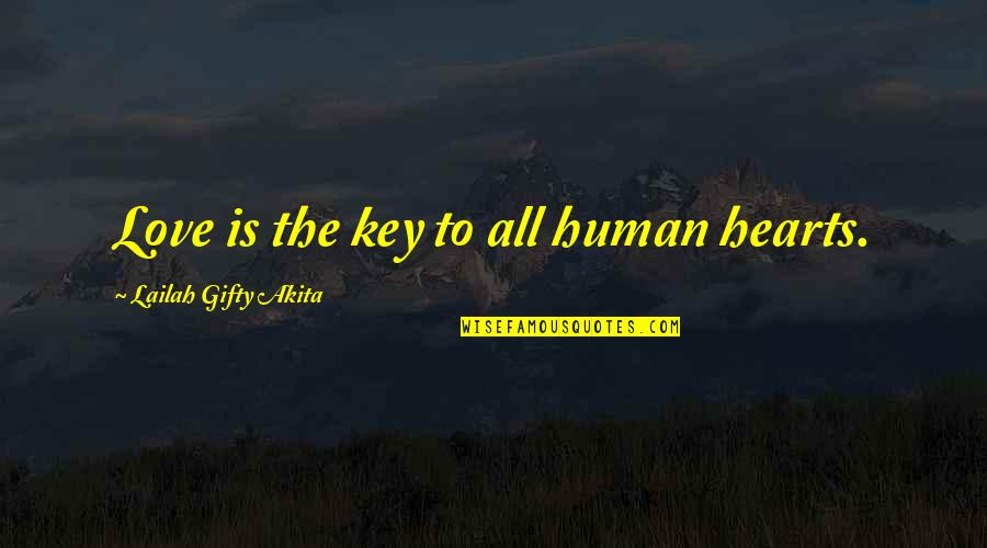 Friends Love Life Quotes By Lailah Gifty Akita: Love is the key to all human hearts.