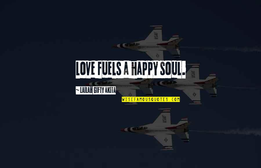 Friends Love Life Quotes By Lailah Gifty Akita: Love fuels a happy soul.