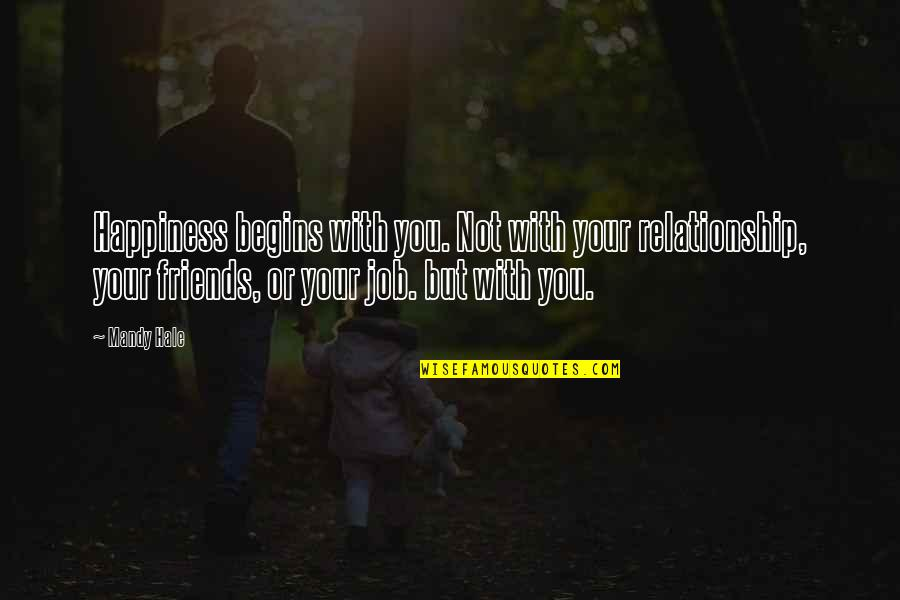 Friends Love Life Quotes By Mandy Hale: Happiness begins with you. Not with your relationship,