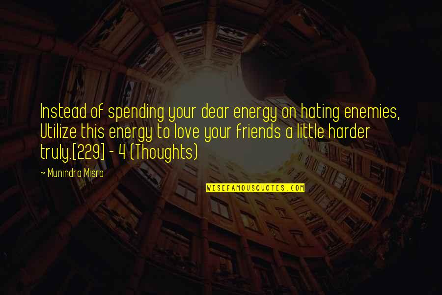 Friends Love Life Quotes By Munindra Misra: Instead of spending your dear energy on hating