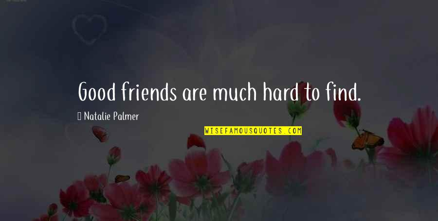Friends Love Life Quotes By Natalie Palmer: Good friends are much hard to find.