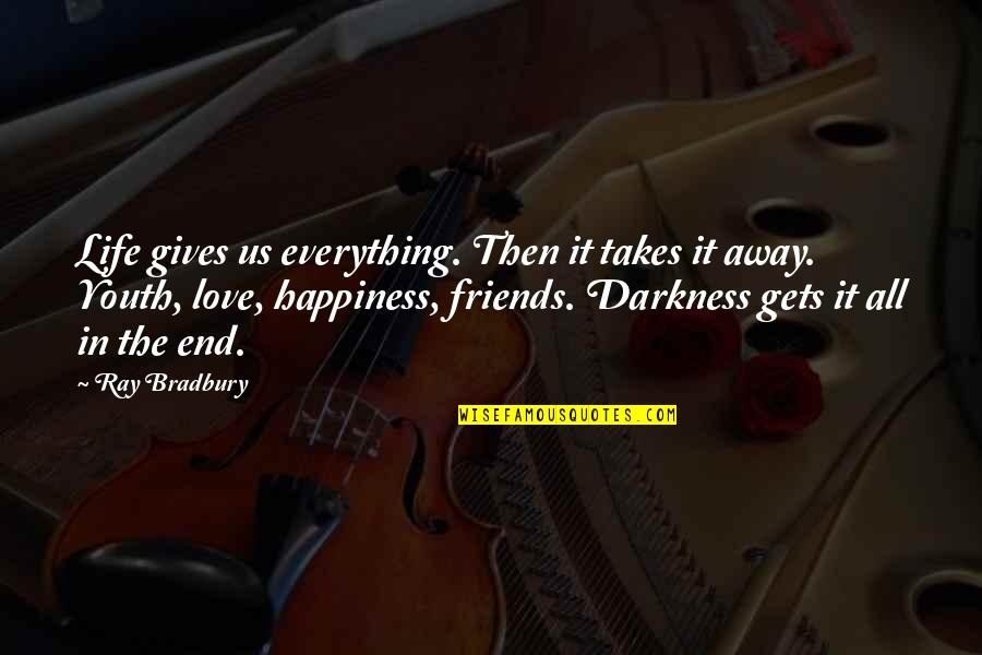 Friends Love Life Quotes By Ray Bradbury: Life gives us everything. Then it takes it