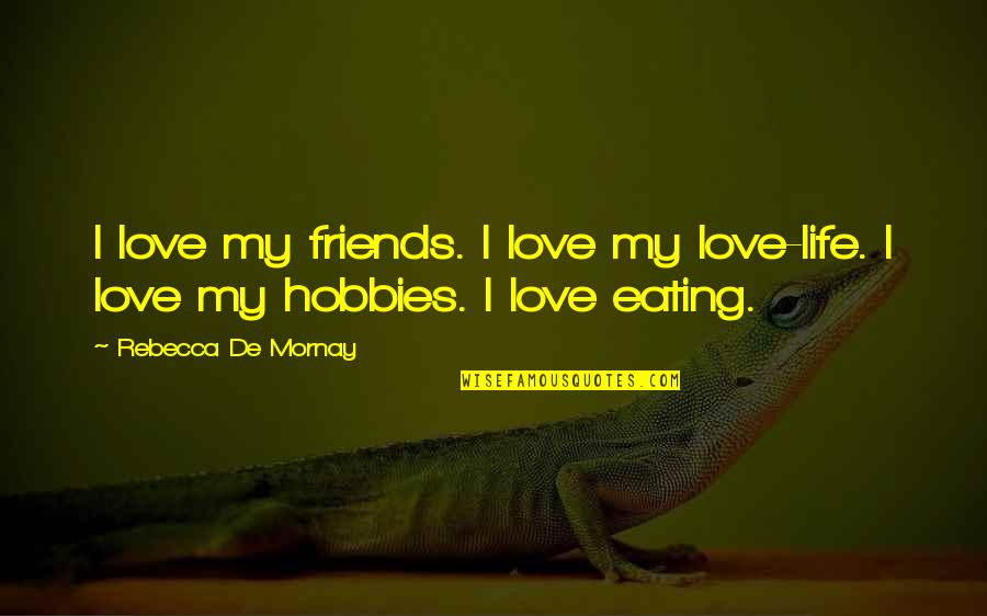 Friends Love Life Quotes By Rebecca De Mornay: I love my friends. I love my love-life.
