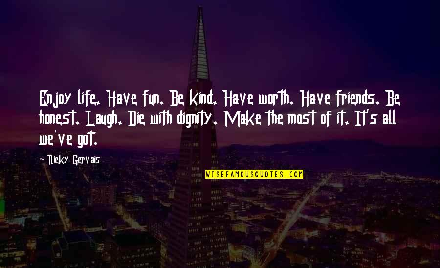 Friends Love Life Quotes By Ricky Gervais: Enjoy life. Have fun. Be kind. Have worth.