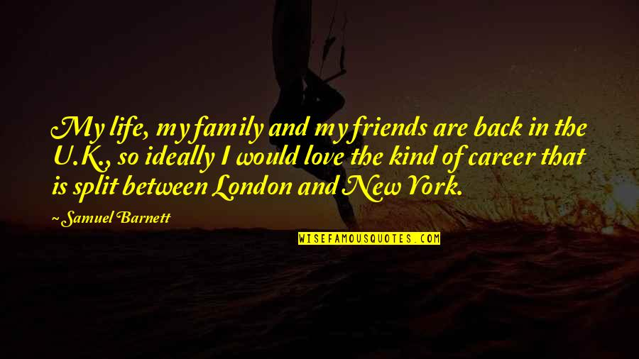 Friends Love Life Quotes By Samuel Barnett: My life, my family and my friends are
