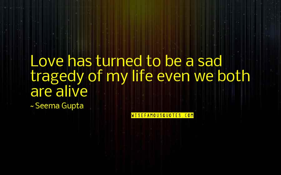 Friends Love Life Quotes By Seema Gupta: Love has turned to be a sad tragedy