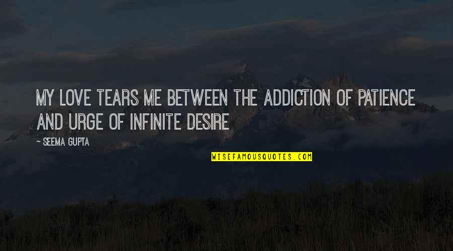 Friends Love Life Quotes By Seema Gupta: My Love tears me between the addiction of