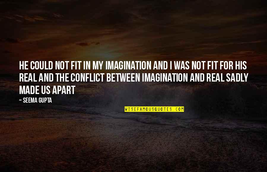 Friends Love Life Quotes By Seema Gupta: He could not fit in my imagination and