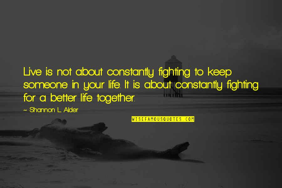 Friends Love Life Quotes By Shannon L. Alder: Live is not about constantly fighting to keep