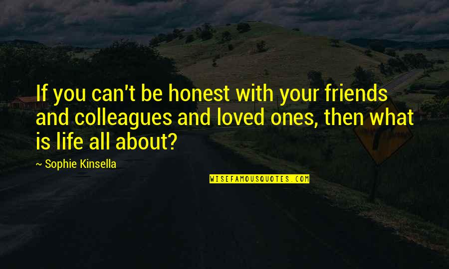 Friends Love Life Quotes By Sophie Kinsella: If you can't be honest with your friends