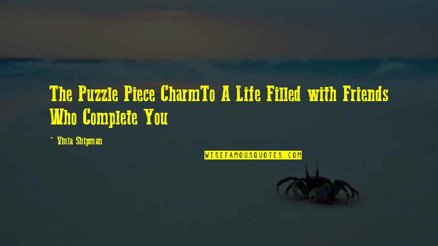Friends Love Life Quotes By Viola Shipman: The Puzzle Piece CharmTo A Life Filled with