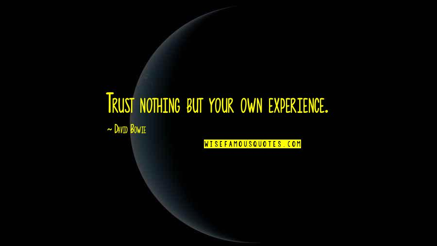 Friends Lying To You Tumblr Quotes By David Bowie: Trust nothing but your own experience.
