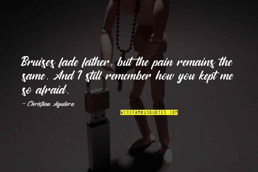 Friends Messing Up Relationships Quotes By Christina Aguilera: Bruises fade father, but the pain remains the