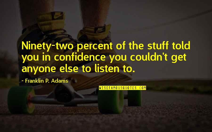 Friends Messing Up Relationships Quotes By Franklin P. Adams: Ninety-two percent of the stuff told you in