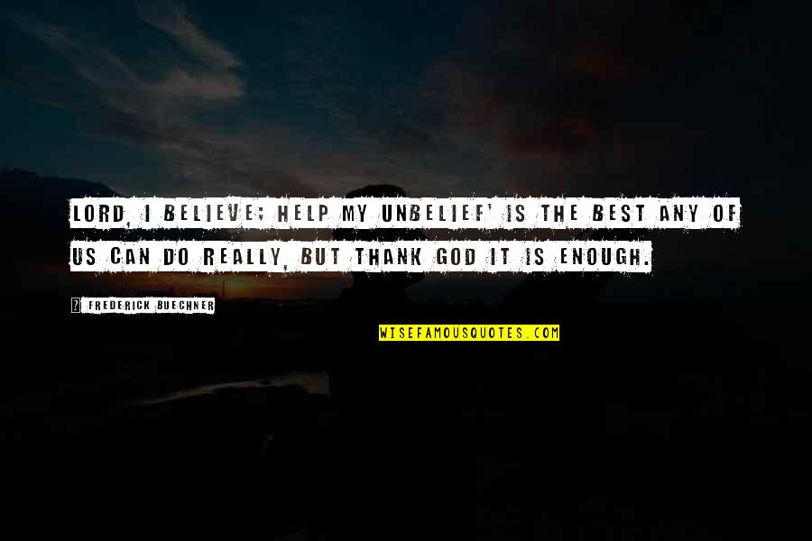 Friends Messing Up Relationships Quotes By Frederick Buechner: Lord, I believe; help my unbelief' is the
