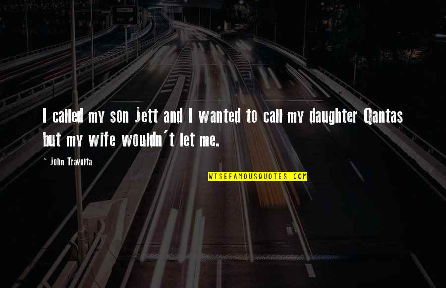 Friends Messing Up Relationships Quotes By John Travolta: I called my son Jett and I wanted