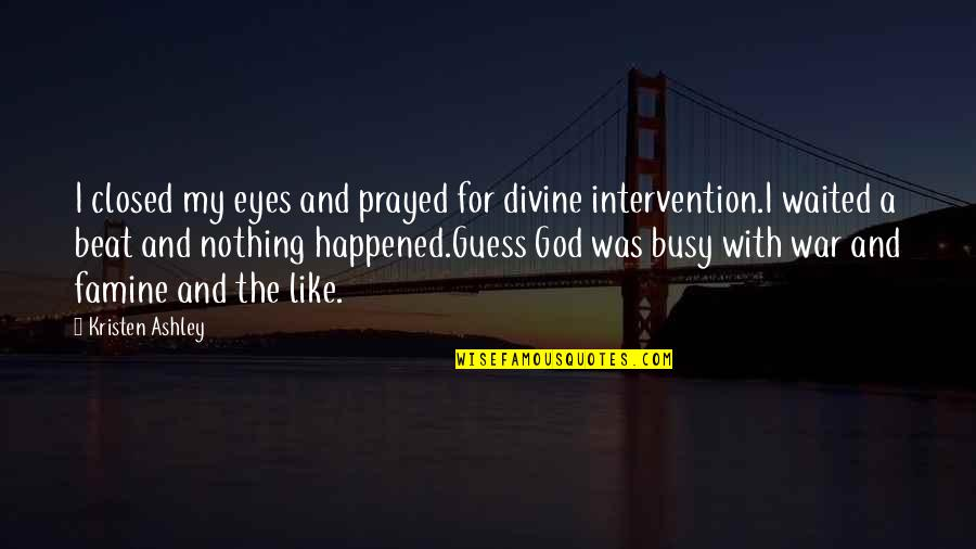 Friends Messing Up Relationships Quotes By Kristen Ashley: I closed my eyes and prayed for divine