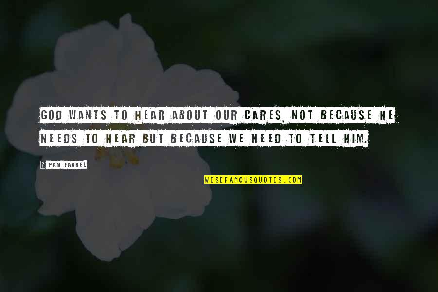 Friends Messing Up Relationships Quotes By Pam Farrel: God wants to hear about our cares, not