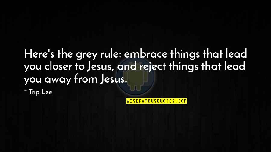Friends Messing Up Relationships Quotes By Trip Lee: Here's the grey rule: embrace things that lead