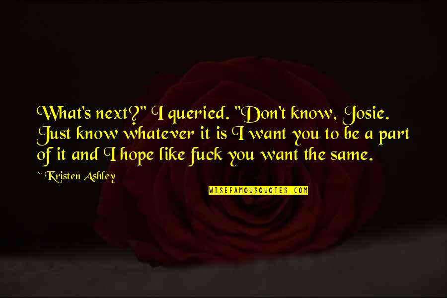 """Friends Not Being Happy For You Quotes By Kristen Ashley: What's next?"""" I queried. """"Don't know, Josie. Just"""