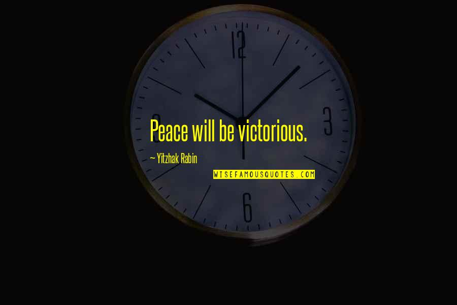 Friends Not Being Happy For You Quotes By Yitzhak Rabin: Peace will be victorious.