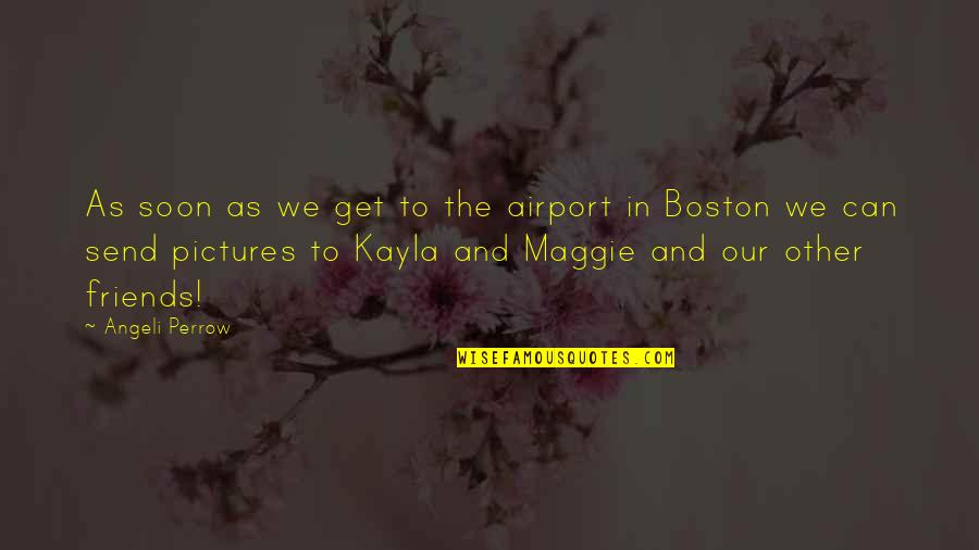 Friends Pictures Quotes By Angeli Perrow: As soon as we get to the airport
