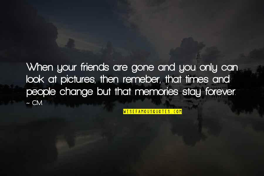 Friends Pictures Quotes By C.M.: When your friends are gone and you only