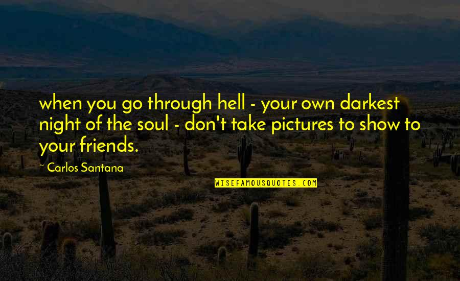 Friends Pictures Quotes By Carlos Santana: when you go through hell - your own