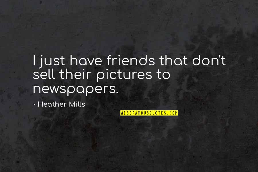 Friends Pictures Quotes By Heather Mills: I just have friends that don't sell their