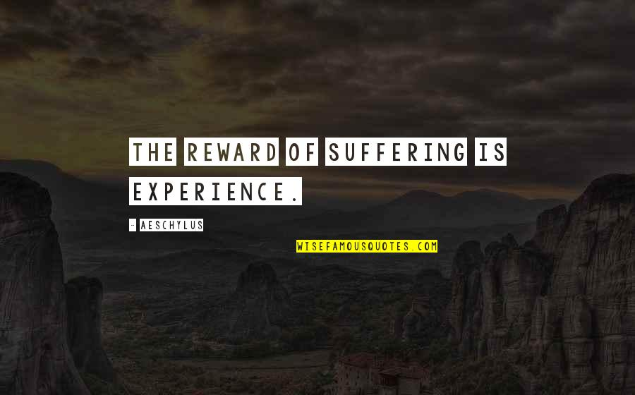 Friends Quiz Quotes By Aeschylus: The reward of suffering is experience.