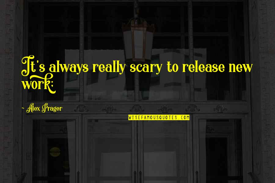 Friends Quiz Quotes By Alex Prager: It's always really scary to release new work;