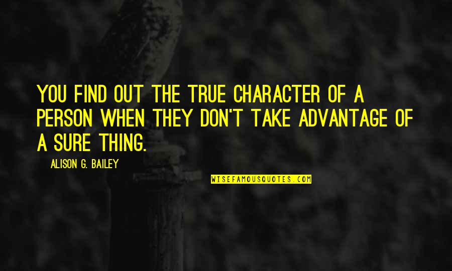 Friends Quiz Quotes By Alison G. Bailey: You find out the true character of a