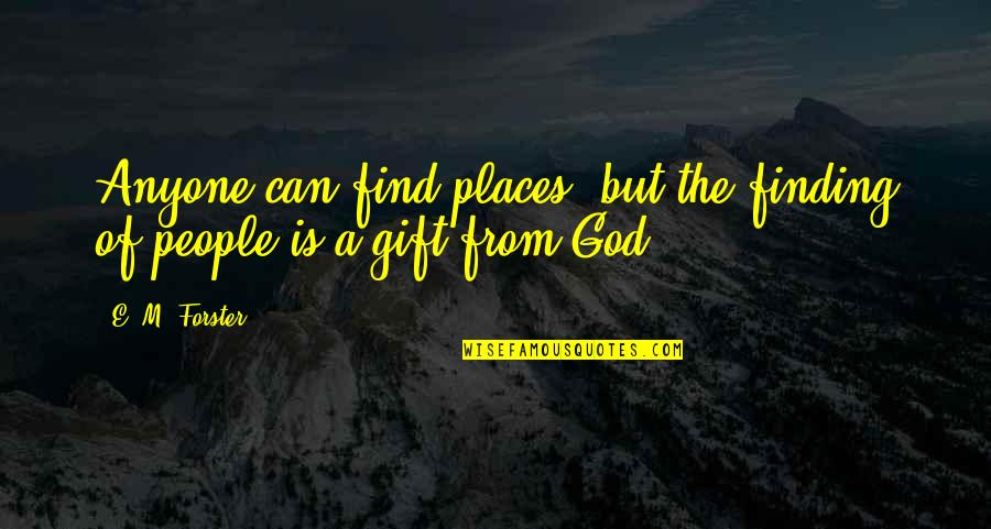 Friends Quiz Quotes By E. M. Forster: Anyone can find places, but the finding of